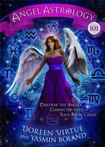 Angel Astrology 101 : Discover the Angels Connected with Your Birth Chart - Doreen Virtue