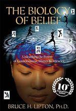 Biology of Belief 10th Anniversary Edition - Bruce H Lipton
