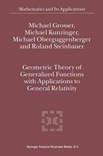 Geometric Theory of Generalized Functions with Applications to General Relativity : With Applications to General Relativity - Michael Grosser