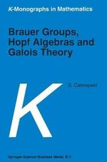 Brauer Groups, Hopf Algebras and Galois Theory - Stefaan Caenepeel