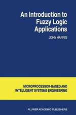 Introduction to Fuzzy Logic Applications : Intelligent Systems, Control and Automation: Science and Engineering - John Harris