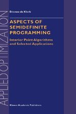 Aspects of Semidefinite Programming : Interior Point Algorithms and Selected Applications - Etienne De Klerk