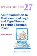 An Introduction to Mathematical Logic and Type Theory : To Truth Through Proof - Peter B. Andrews