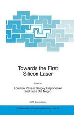 Towards the First Silicon Laser : Proceedings of the NATO Advanced Research Workshop, Held in Trento, Italy, 21-26 September 2002