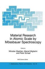 Material Research in Atomic Scale by Mossbauer Spectroscopy : Proceedings of the NATO Advanced Research Workshop, Held in Smolenice, Slovak Republic, 1-6 June 2002
