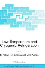 Low Temperature and Cryogenic Refrigeration : Proceedings of the NATO Advanced Study Institute, Held in Altin Yunus-Cesme, Izmir, Turkey, June 23-July 5, 2002