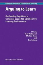 Arguing to Learn : Confronting Cognitions in Computer-Supported Collaborative Learning Environments :  Confronting Cognitions in Computer-Supported Collaborative Learning Environments