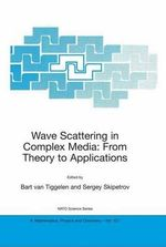 Wave Scattering in Complex Media : Proceedings of the NATO Advanced Study Institute on Wave Scattering in Complex Media: from Theory to Applications Cargese, Corsica, France 10-22 June 2002