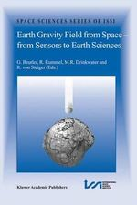 Earth Gravity Field from Space, from Sensors to Earth Sciences : Space Sciences Series of Issi