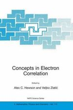 Concepts in Electron Correlation : Proceedings of the NATO Advanced Research Workshop, Hvar, Croatia, September 29-October 3, 2002 :  Proceedings of the NATO Advanced Research Workshop, Hvar, Croatia, September 29-October 3, 2002