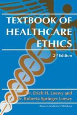 Textbook of Healthcare Ethics - Erich H. Loewy