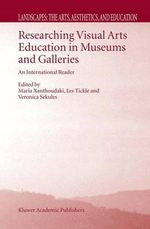 Researching Visual Arts Education in Museums and Galleries : An International Reader