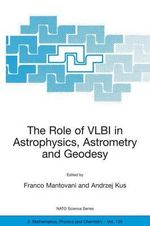 The Role of VLBI in Astrophysics, Astrometry and Geodesy : Springer-Praxis Books in Space Exploration