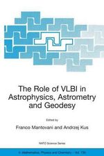 The Role of VLBI in Astrophysics, Astrometry and Geodesy : NATO Science Series II: Mathematics, Physics and Chemistry (Paperback)