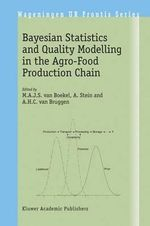 Bayesian Statistics and Quality Modelling in the Agro-food Production Chain : Proceedings of the Frontis Workshop on Bayesian Statistics and Quality Modelling in the Agro-Food Production Chain, Held in Wageningen, the Netherlands, 1-14 May 2003