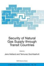 Security of Natural Gas Supply Through Transit Countries : NATO Science Series II: Mathematics, Physics and Chemistry (Hardcover)