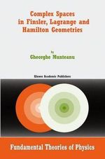 Complex Spaces in Finsler, Lagrange and Hamilton Geometries : Fundamental Theories of Physics - Gheorghe Munteanu