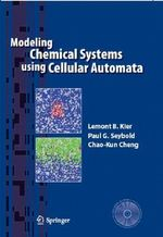 Modeling Chemical Systems Using Cellular Automata : a Textbook and Laboratory Manual - Lemont B. Kier