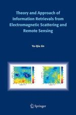 Theory and Approach of Information Retrievals from Electromagnetic Scattering and Remote Sensing - Ya-Qiu Jin