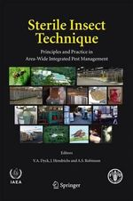 Sterile Insect Technique : Principles and Practice in Area-Wide Integrated Pest Management :  Principles and Practice in Area-Wide Integrated Pest Management
