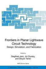 Frontiers in Planar Lightwave Circuit Technology : Design, Simulation, and Fabrication :  Design, Simulation, and Fabrication