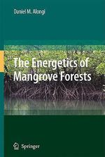 The Dynamics of Tropical Mangrove Forests - Daniel M. Alongi