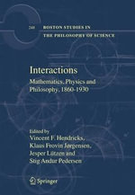 Interactions : Mathematics, Physics and Philosophy, 1860-1930 :  Mathematics, Physics and Philosophy, 1860-1930