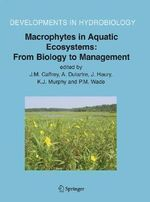 Macrophytes in Aquatic Ecosystems: From Biology to Management: Proceedings of the 11th International Symposium on Aquatic Weeds, European Weed Researc : From Biology to Management: Proceedings of the 11th International Symposium on Aquatic Weeds, European Weed Researc