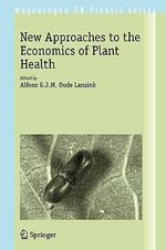 New Approaches to the Economics of Plant Health : Wageningen UR Frontis