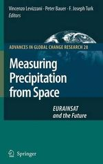 Measuring Precipitation from Space : EURAINSAT and the Future :  EURAINSAT and the Future - Vincenzo Levizzani