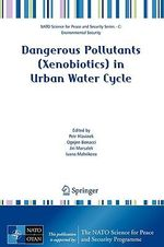 Dangerous Pollutants (Xenobiotics) in Urban Water Cycle : NATO Science for Peace and Security Series / NATO Science fo
