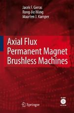 Axial Flux Permanent Magnet Brushless Machines - Jacek F. Gieras