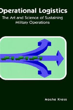 Operational Logistics : The Art and Science of Sustaining Military Operations - Moshe Kress