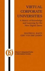 Virtual Corporate Universities : A Matrix of Knowledge and Learning for the New Digital Dawn - Walter R. J. Baets
