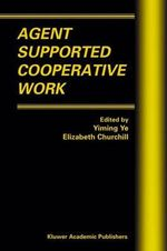 Agent Supported Cooperative Work : Multiagent Systems, Artificial Societies, and Simulated Orga