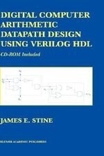 Digital Computer Arithmetic Datapath Design Using Verilog Hdl : CD-ROM Included with CDROM :  CD-ROM Included with CDROM - James E. Stine