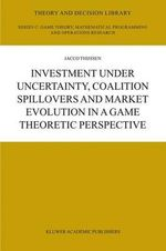 Investment Under Uncertainty, Coalition Spillovers and Market Evolution in a Game Theoretic Perspective : Theory and Decision Library - J.H.H. Thijssen