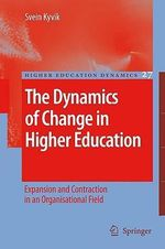 Dynamics of Change in Higher Education : Expansion and Contraction in an Organisational Field - Svein Kyvik