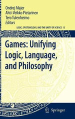 Games : Unifying Logic, Language, and Philosophy