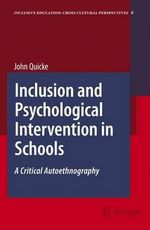 Inclusion and Psychological Intervention in Schools : A Critical Autoethnography :  A Critical Autoethnography - John Quicke