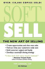 Soft Sell : The New Art of Selling - Tim Connor