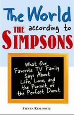 The World According to the Simpsons : What Our Favourite TV Family Says About  Life, Love, and the Perfect Donut - Steven Keslowitz