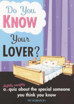 Do You Know Your Lover? : A Slightly Naughty Quiz About the Special Someone You Think You Know - Pat Robinson