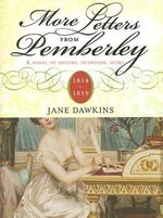 More Letters from Pemberley : A Novel of Sisters, Husbands, Heirs - Jane Dawkins