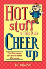 Hot Stuff to Help Kids Cheer Up : The Depression and Self-Esteem Workbook - Jerry Wilde