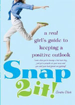 Snap 2 It! : A Real Girl's Guide to Keeping a Positive Outlook (Even When You're Having a Bad Hair Day, Just Got a Pimple on Your Nose and You and Your Best Friend Are Fighting) - Sondra Clark