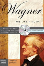 Wagner : His Life & Music [With 2 CDs] - Stephen Johnson