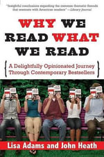 Why We Read What We Read : A Delightfully Opinionated Journey Through Contemporary Bestsellers - Lisa Adams