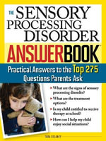 Sensory Processing Disorder Answer Book : Practical Answers to the Top 275 Questions Parents Ask - Tara Delaney