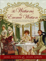 Watsons and Emma Watson : Jane Austen's Unfinished Novel Completed - Joan Aiken